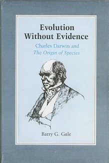 Evolution Without Evidence: Charles Darwin and the Origin of Species